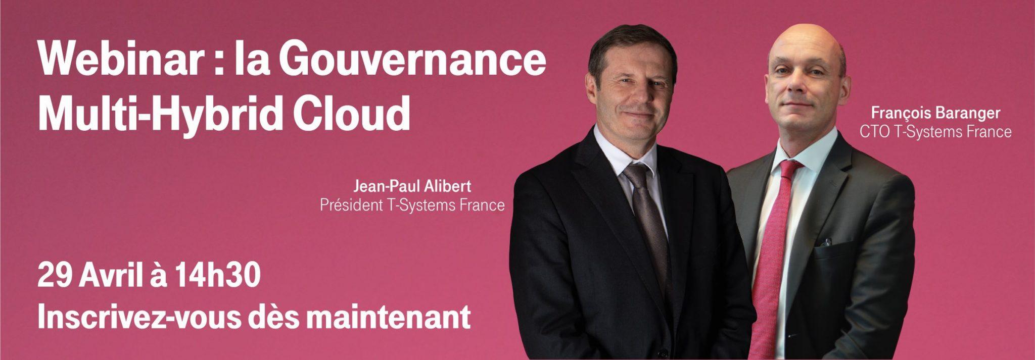 La Gouvernance Multi-Hybrid Cloud : jean paul alibert président t-systems france et françois baranger CTO chief technical officer présentent un thème d'actualité lors d'un webinar le 29 avril 2020 à 14h30